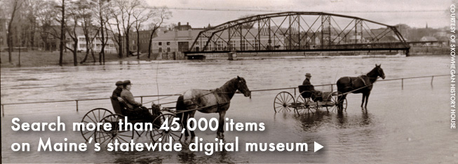 Search more than 18,000 items on Maine's statewide digital museum