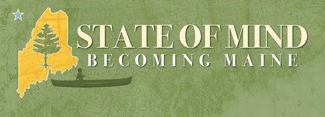 Visit our Bicentennial Exhibition: State of Mind - Becoming Maine