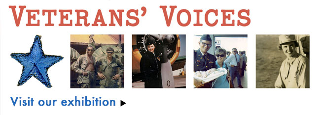 Visit our exhibition: Veterans Voices