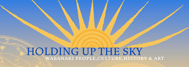 Visit our exhibition Holding up the sky: Wabanaki People, Culture, History and Art