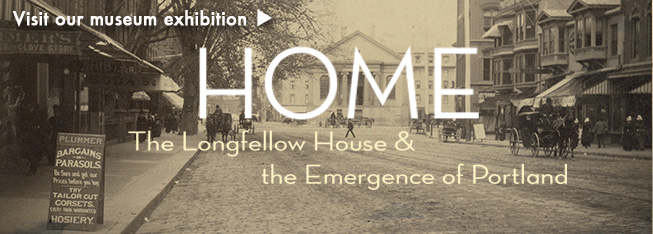 Visit our exhibition - Home: the Longfellow House and the Emergence of Portland