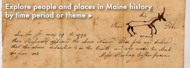Explore people and places in Maine history by time period or theme